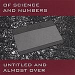 Of Science And Numbers Untitled And Almost Over