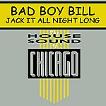 Bad Boy Bill Jack It All Night Long (Single)