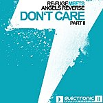 Refuge Don't Care - House Mixes - Part 2 (Featuring Angels Reverse)