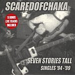 Scared Of Chaka Seven Stories Tall: Singles '94-'99
