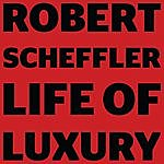 Robert Scheffler Life Of Luxury