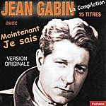 Jean Gabin 15 Titres De Jean Gabin : Maintenant Je Sais