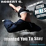 Robert G. Wanted You To Stay (Extra Mixes Edition)