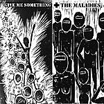 The Maladies Give Me Something