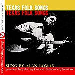Alan Lomax Texas Folk Songs (Digitally Remastered)
