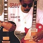 Semaj It Is What It Is