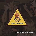 Say When I'm With The Band