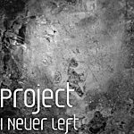 The Project I Never Left (Single)