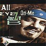 Jazzy B. All Eyez On Me