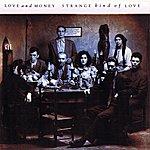 Love & Money Strange Kind Of Love