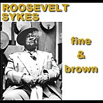 Roosevelt Sykes Fine And Brown