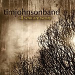 Tim Johnson All Who Are Weary