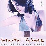 Marta Gomez Cantos De Agua Dulce