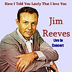 Jim Reeves Have I Told You Lately That I Love You 'live In Concert'