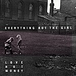 Everything But The Girl Love Not Money (US Version)