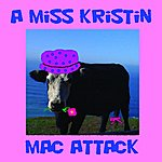 Miss Kristin A Miss Kristin Mac Attack