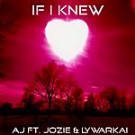 Aj If I Knew (Feat. Jozie & Lywarkai) (Single)