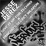 Jesse Perez Give It Up For Techno & Pancho's Secret Weapon