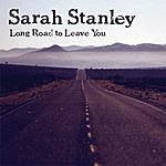 Sarah Stanley Long Road To Leave You
