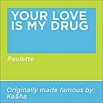 Paulette Your Love Is My Drug (Originally Performed By Ke$ha)(Single)