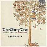 Anonymous 4 The Cherry Tree - Songs, Carols & Ballads For Christmas