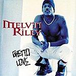 Melvin Riley Ghetto Love