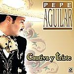 Pepe Aguilar Cautiva Y Triste
