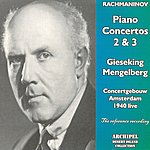 Walter Gieseking Rachmaninov : Piano Concertos Nos 2 & 3 (Amsterdam 1940 Live)