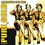 The Andrews Sisters Pure Gold - Andrews Sisters, Vol. 3