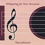 Tom Salvatori Whispering For Your Attention