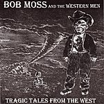 Bob Moss Tragic Tales From The West