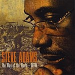 Steve Adams The Way Of The World - Wow