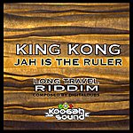King Kong Jah Is The Ruler (Long Travel Riddim)