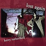 Kerry Rutherford Lost Again