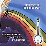 Butch Robins Grounded . Centered . Focused - Hh-108