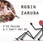Robin Zaruba I've Fallen & I Can't Get Up