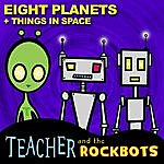Teacher & The Rockbots Eight Planets + Things In Space