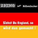Sound Convoy Siehst Du England, So Wird Das Gemacht (Single)(Feat. Röbedeuker)
