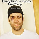 Mike Young Everything Is Funny: Mike Young's Greatest Hits