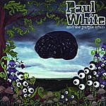 Paul White Paul White And The Purple Brain