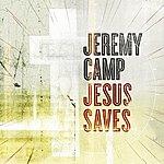 Jeremy Camp Jesus Saves (Single)