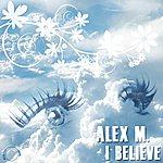 Alex M. I Believe (6-Track Maxi-Single)