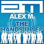 Alex M. The Hands Up Remixes Ep