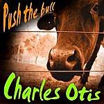 Charles & Otis Push The Bull