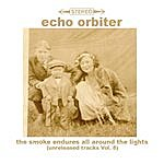 The Echo Orbiter The Smoke Endures All Around The Lights (Unreleased Tracks, Vol. 8)