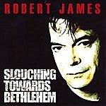 Robert James Slouching Towards Bethlehem