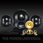 Dude The Power Universal - Single