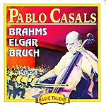 Pablo Casals Johannes Brahms, Sir Edward Elgar And Max Bruch