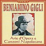 Beniamino Gigli Beniamino Gigli : Arie D'opera E Canzoni Napoletane