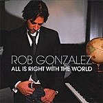 Rob Gonzalez All Is Right With The World